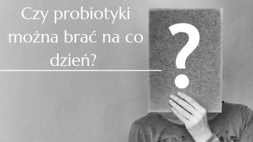 Czy probiotyki można stosować codziennie?